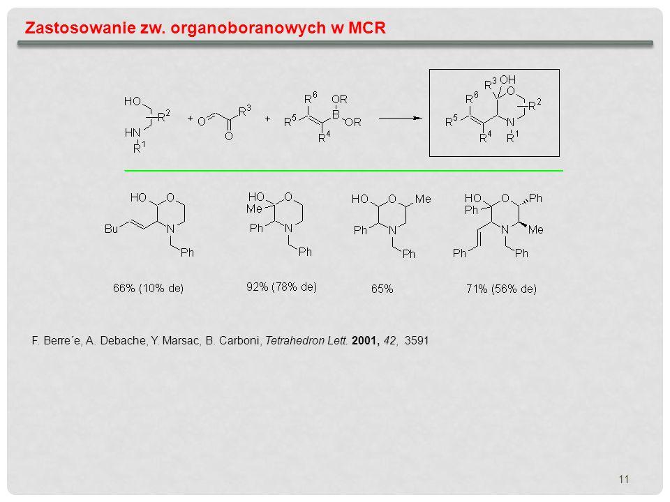 11 Zastosowanie zw. organoboranowych w MCR F. Berre´e, A. Debache, Y. Marsac, B. Carboni, Tetrahedron Lett. 2001, 42, 3591