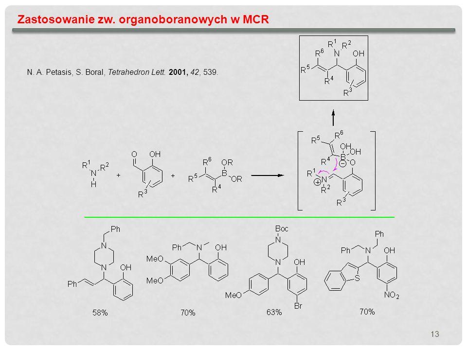 13 Zastosowanie zw. organoboranowych w MCR N. A. Petasis, S. Boral, Tetrahedron Lett. 2001, 42, 539.