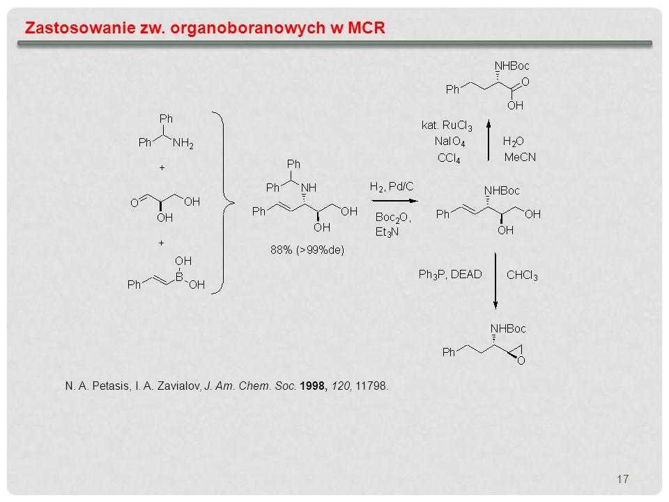 17 Zastosowanie zw. organoboranowych w MCR N. A. Petasis, I. A. Zavialov, J. Am. Chem. Soc. 1998, 120, 11798.