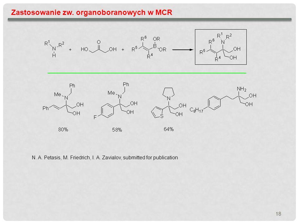 18 Zastosowanie zw. organoboranowych w MCR N. A. Petasis, M. Friedrich, I. A. Zavialov, submitted for publication