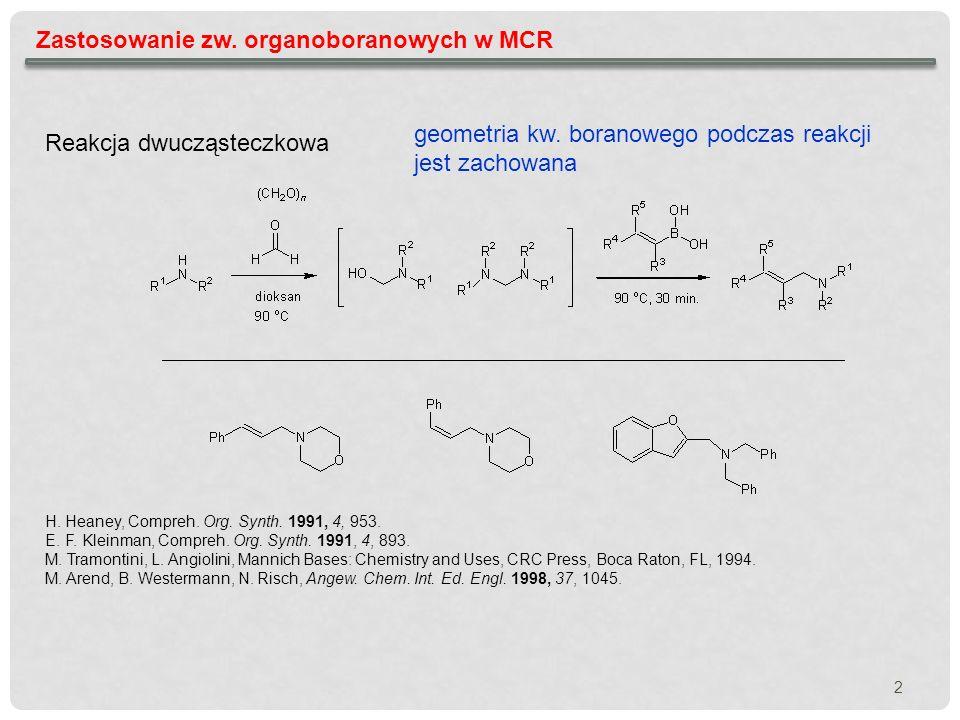 2 geometria kw. boranowego podczas reakcji jest zachowana Reakcja dwucząsteczkowa H. Heaney, Compreh. Org. Synth. 1991, 4, 953. E. F. Kleinman, Compre