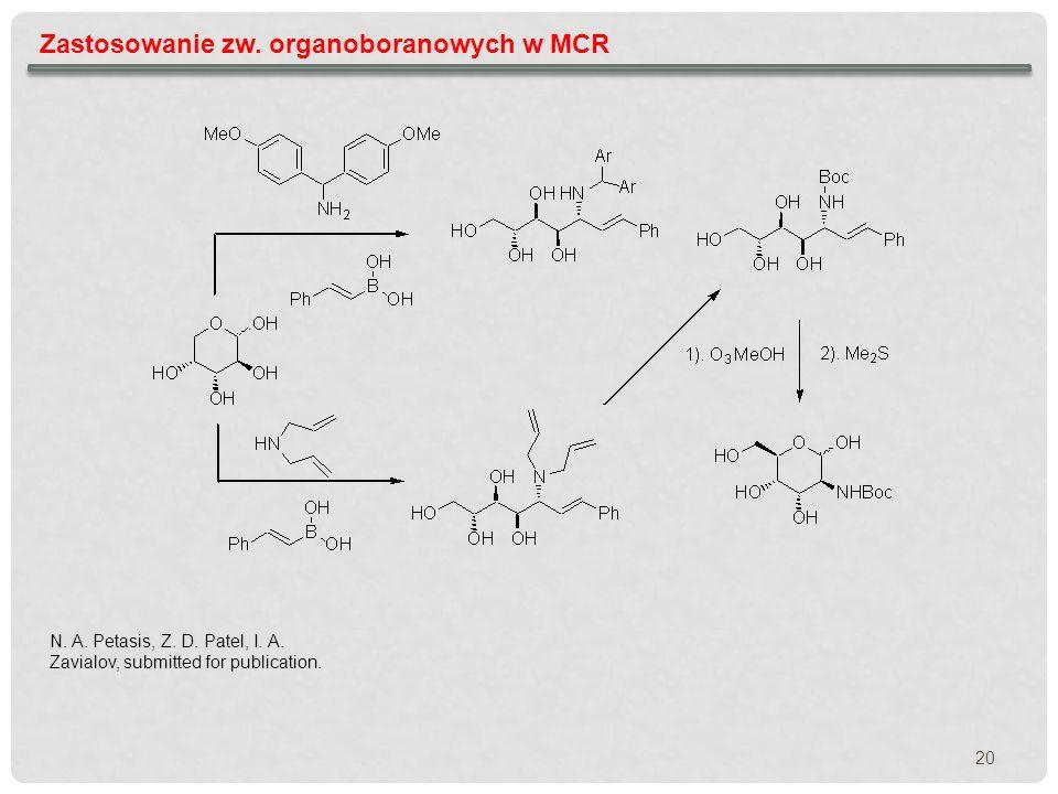 20 Zastosowanie zw. organoboranowych w MCR N. A. Petasis, Z. D. Patel, I. A. Zavialov, submitted for publication.