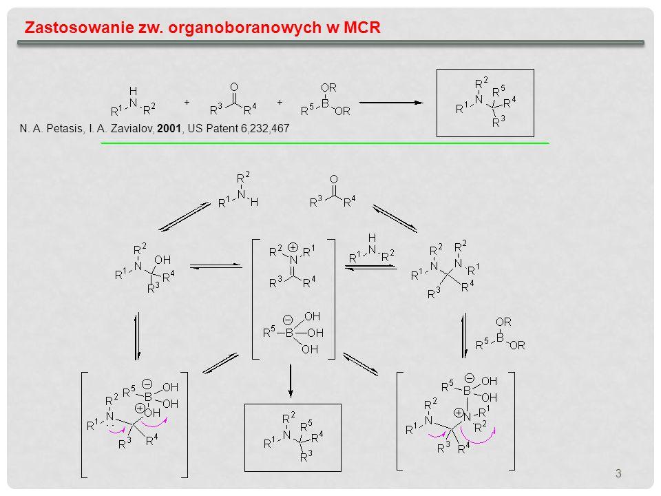 Zastosowanie zw. organoboranowych w MCR 3 N. A. Petasis, I. A. Zavialov, 2001, US Patent 6,232,467