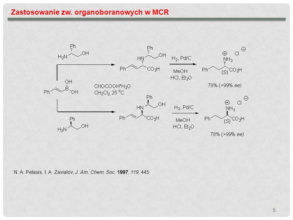 5 Zastosowanie zw. organoboranowych w MCR N. A. Petasis, I. A. Zavialov, J. Am. Chem. Soc. 1997, 119, 445