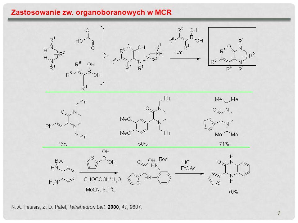 9 Zastosowanie zw. organoboranowych w MCR N. A. Petasis, Z. D. Patel, Tetrahedron Lett. 2000, 41, 9607.