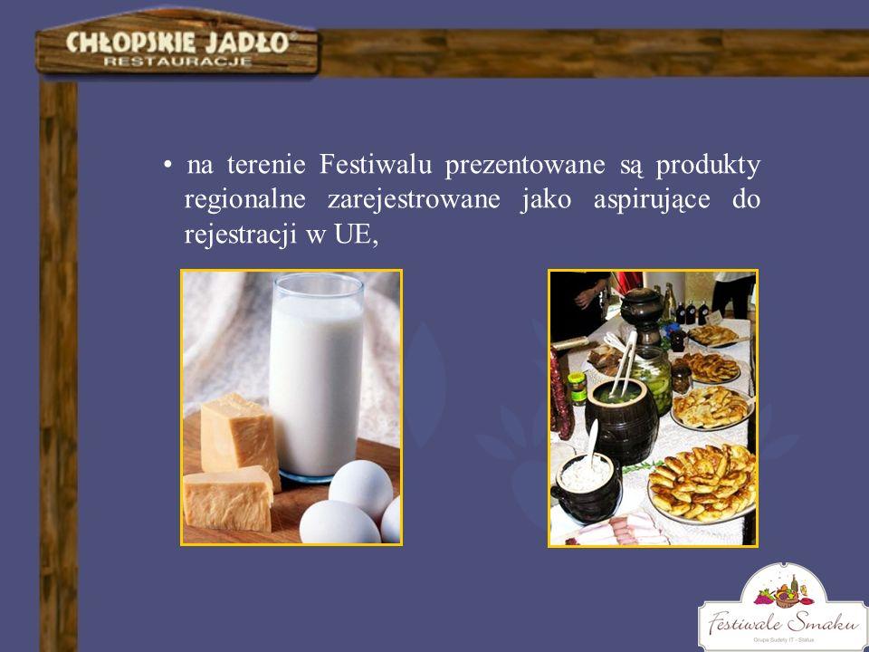 na terenie Festiwalu prezentowane są produkty regionalne zarejestrowane jako aspirujące do rejestracji w UE,