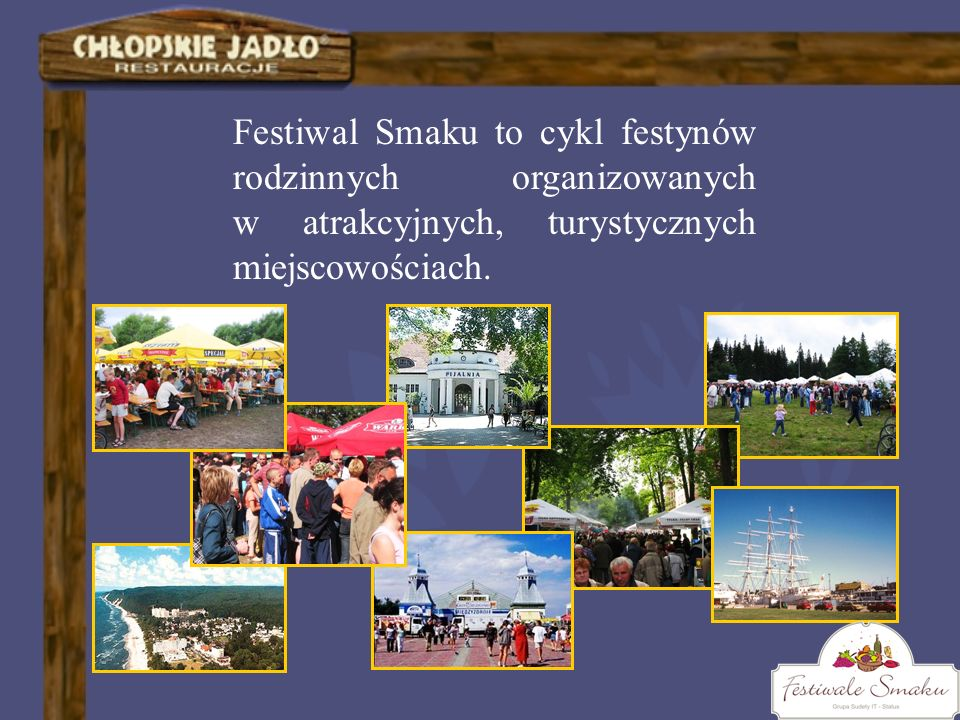 Festiwal Smaku to cykl festynów rodzinnych organizowanych w atrakcyjnych, turystycznych miejscowościach.