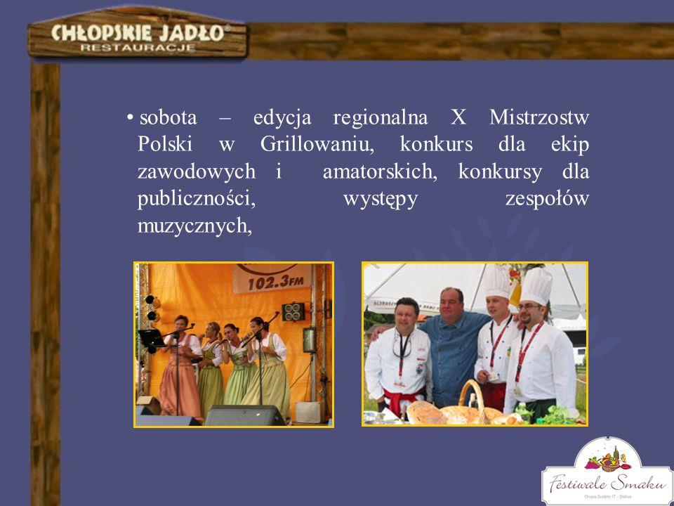 sobota – edycja regionalna X Mistrzostw Polski w Grillowaniu, konkurs dla ekip zawodowych i amatorskich, konkursy dla publiczności, występy zespołów m