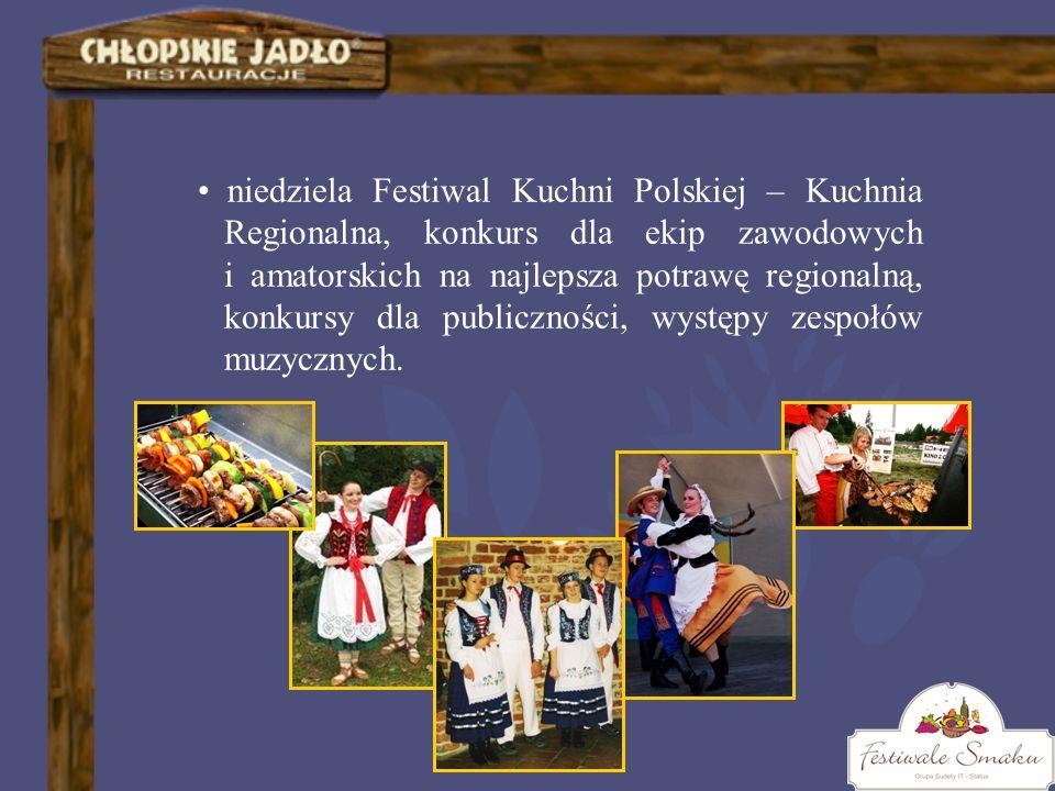 niedziela Festiwal Kuchni Polskiej – Kuchnia Regionalna, konkurs dla ekip zawodowych i amatorskich na najlepsza potrawę regionalną, konkursy dla publi