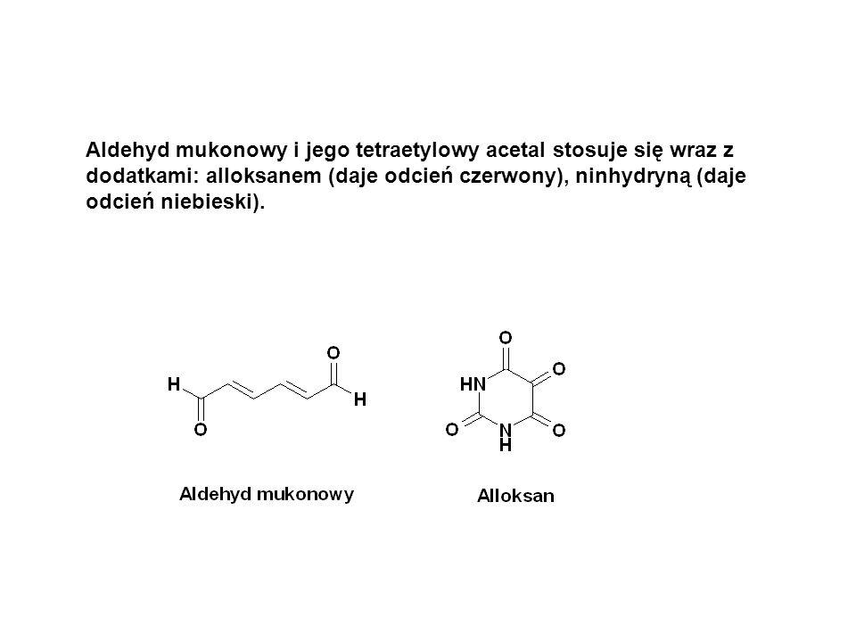 Aldehyd mukonowy i jego tetraetylowy acetal stosuje się wraz z dodatkami: alloksanem (daje odcień czerwony), ninhydryną (daje odcień niebieski).