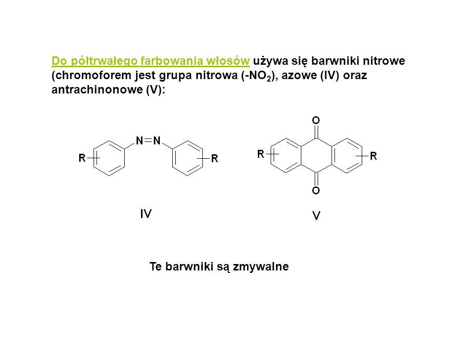 Do półtrwałego farbowania włosów używa się barwniki nitrowe (chromoforem jest grupa nitrowa (-NO 2 ), azowe (IV) oraz antrachinonowe (V): Te barwniki