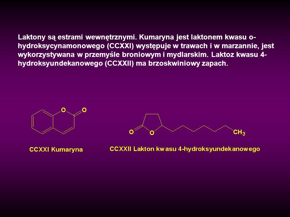 Laktony są estrami wewnętrznymi. Kumaryna jest laktonem kwasu o- hydroksycynamonowego (CCXXI) występuje w trawach i w marzannie, jest wykorzystywana w