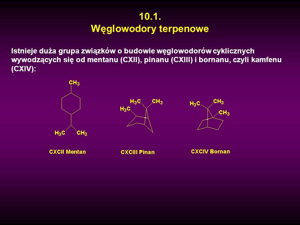 10.1. Węglowodory terpenowe Istnieje duża grupa związków o budowie węglowodorów cyklicznych wywodzących się od mentanu (CXII), pinanu (CXIII) i bornan