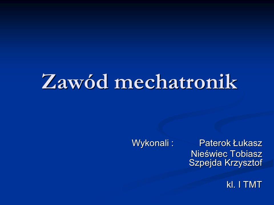 Zawód mechatronik Wykonali : Paterok Łukasz Wykonali : Paterok Łukasz Nieświec Tobiasz Szpejda Krzysztof kl.