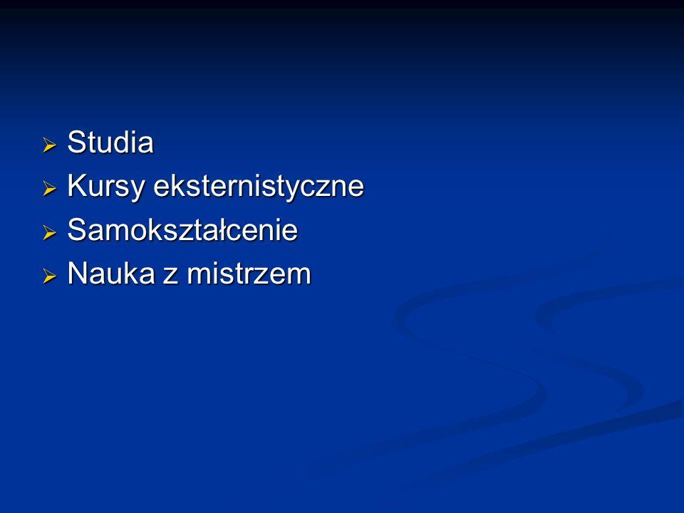 Studia Studia Kursy eksternistyczne Kursy eksternistyczne Samokształcenie Samokształcenie Nauka z mistrzem Nauka z mistrzem