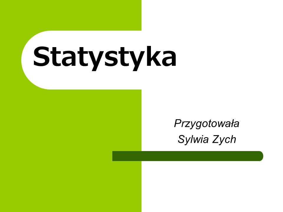 Statystyka Przygotowała Sylwia Zych