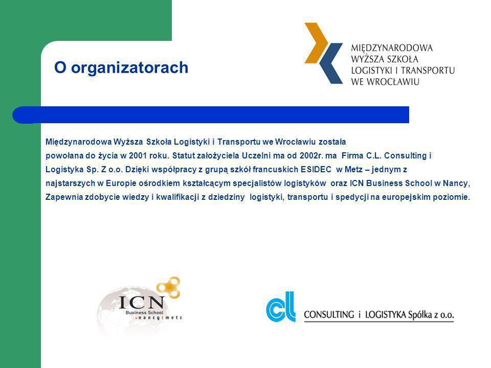 O organizatorach Międzynarodowa Wyższa Szkoła Logistyki i Transportu we Wrocławiu została powołana do życia w 2001 roku. Statut założyciela Uczelni ma