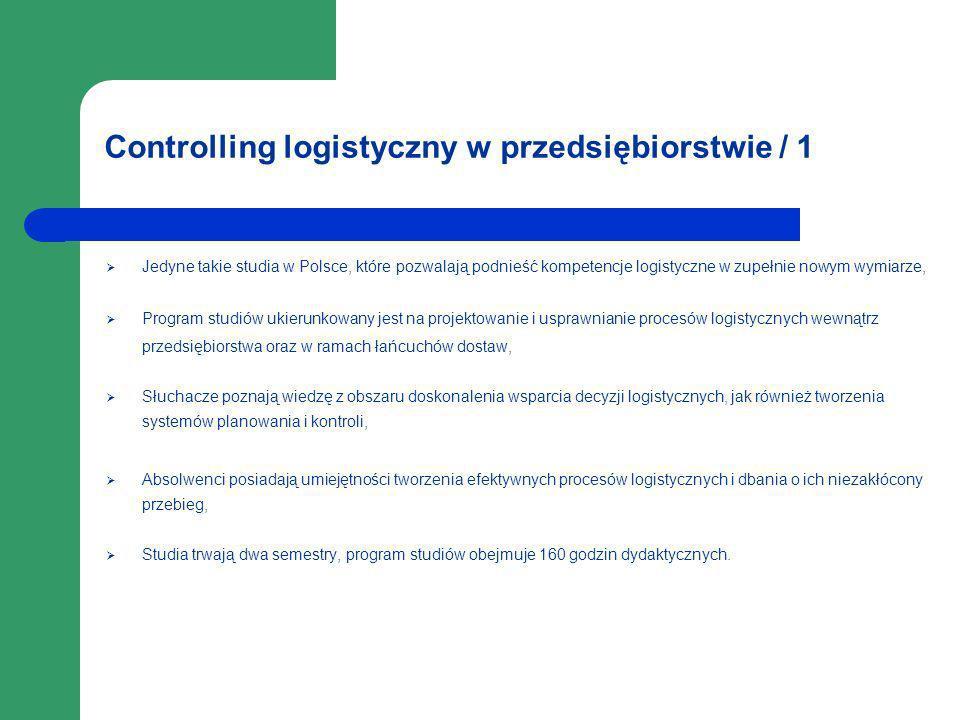 Controlling logistyczny w przedsiębiorstwie / 1 Jedyne takie studia w Polsce, które pozwalają podnieść kompetencje logistyczne w zupełnie nowym wymiar