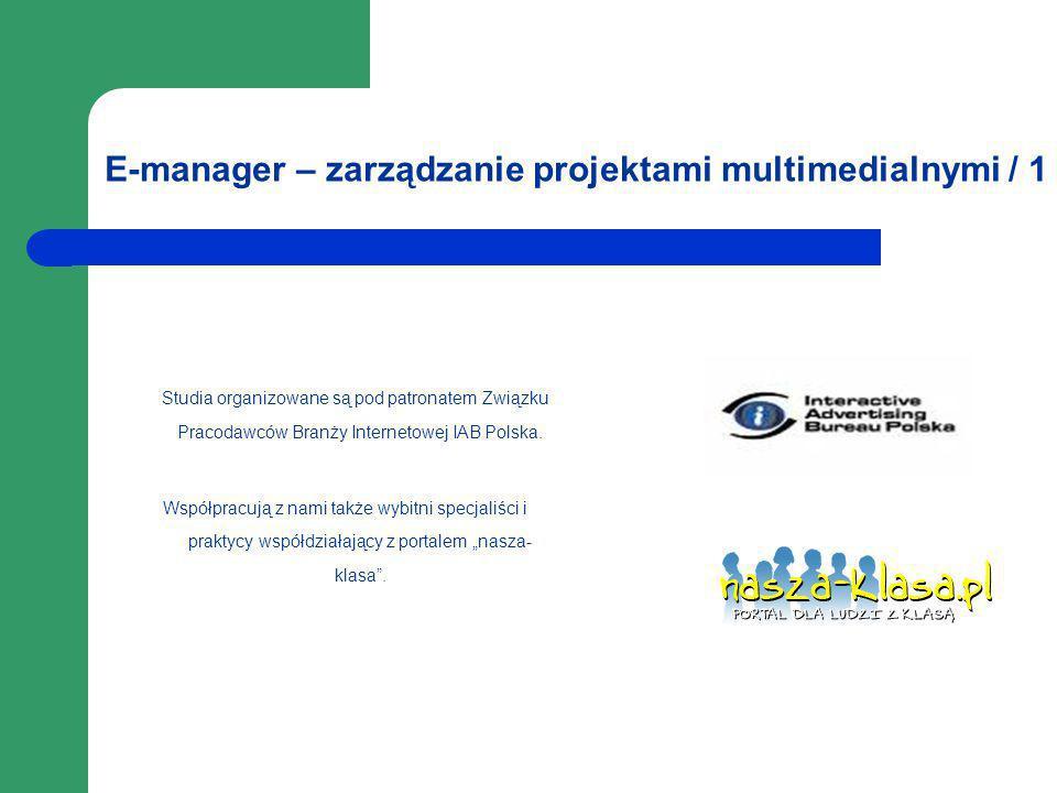 E-manager – zarządzanie projektami multimedialnymi / 1 Studia organizowane są pod patronatem Związku Pracodawców Branży Internetowej IAB Polska. Współ