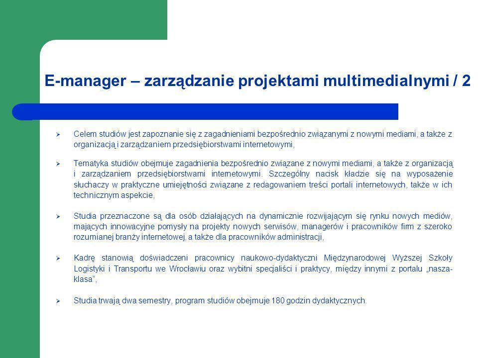 E-manager – zarządzanie projektami multimedialnymi / 2 Celem studiów jest zapoznanie się z zagadnieniami bezpośrednio związanymi z nowymi mediami, a t