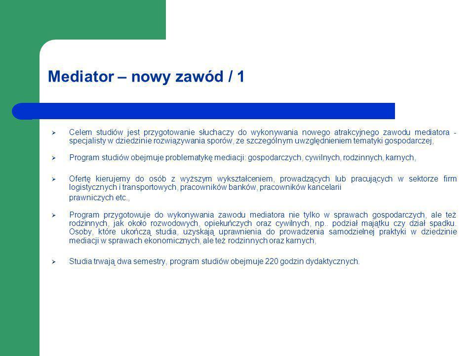 Mediator – nowy zawód / 1 Celem studiów jest przygotowanie słuchaczy do wykonywania nowego atrakcyjnego zawodu mediatora - specjalisty w dziedzinie ro