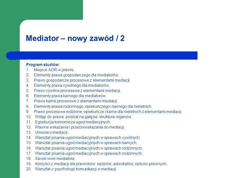 Mediator – nowy zawód / 2 Program studiów: 1. Miejsce ADR w prawie, 2. Elementy prawa gospodarczego dla mediatorów, 3. Prawo gospodarcze procesowe z e