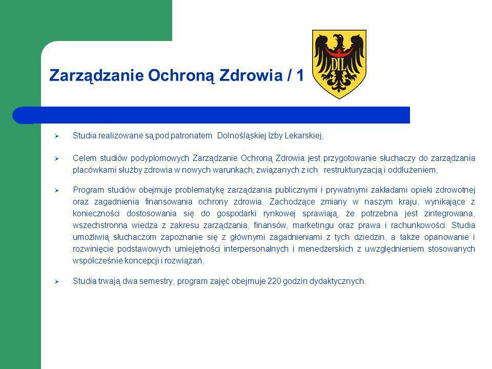 Zarządzanie Ochroną Zdrowia / 1 Studia realizowane są pod patronatem Dolnośląskiej Izby Lekarskiej, Celem studiów podyplomowych Zarządzanie Ochroną Zd