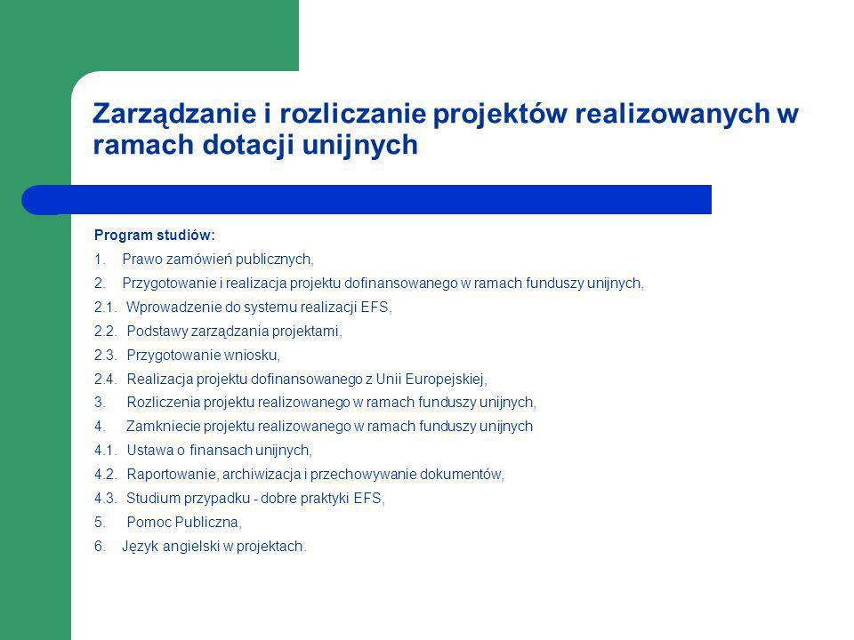 Zarządzanie i rozliczanie projektów realizowanych w ramach dotacji unijnych Program studiów: 1. Prawo zamówień publicznych, 2. Przygotowanie i realiza