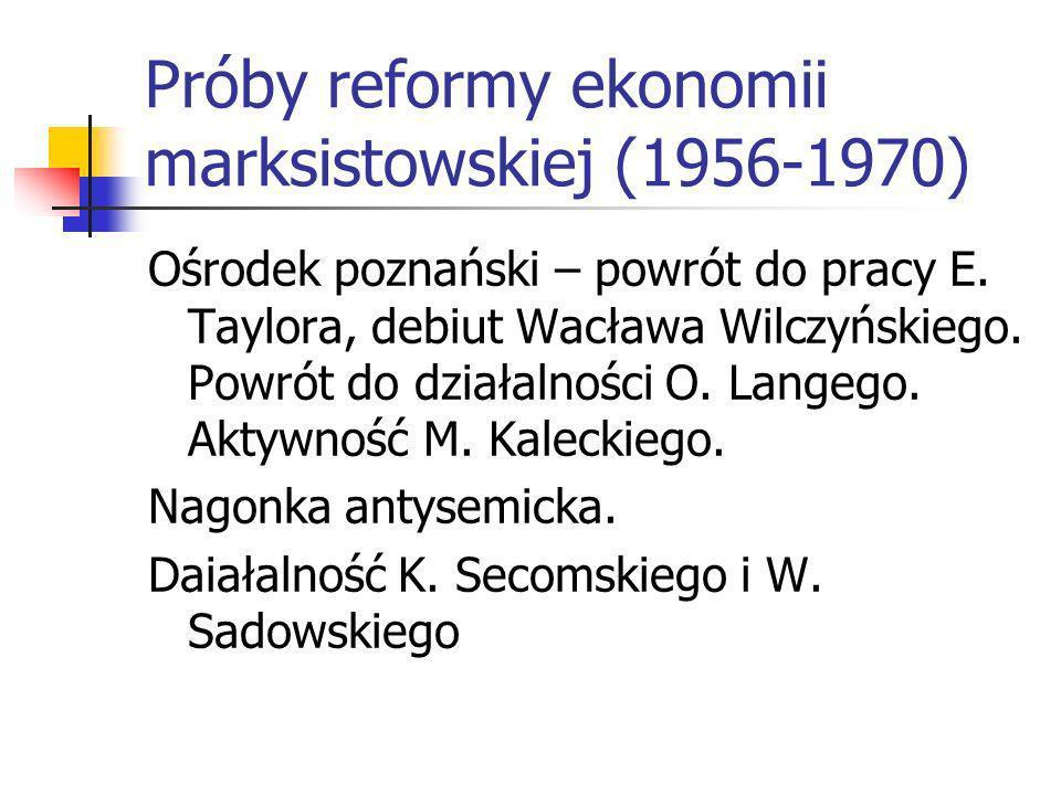 Monopolizacja gospodarki i myśli ekonomicznej (1948-1956) Hilary Minc (1905-1974), Włodzinierz Brus (1921), Stefan Jędrychowski (1990- 1996). Powrót d