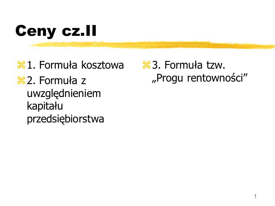 1 z 3. Formuła tzw. Progu rentowności z1. Formuła kosztowa z2. Formuła z uwzględnieniem kapitału przedsiębiorstwa Ceny cz.II
