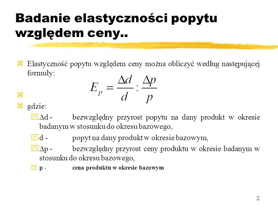 2 Badanie elastyczności popytu względem ceny.. Elastyczność popytu względem ceny można obliczyć według następującej formuły: gdzie: d -bezwzględny prz