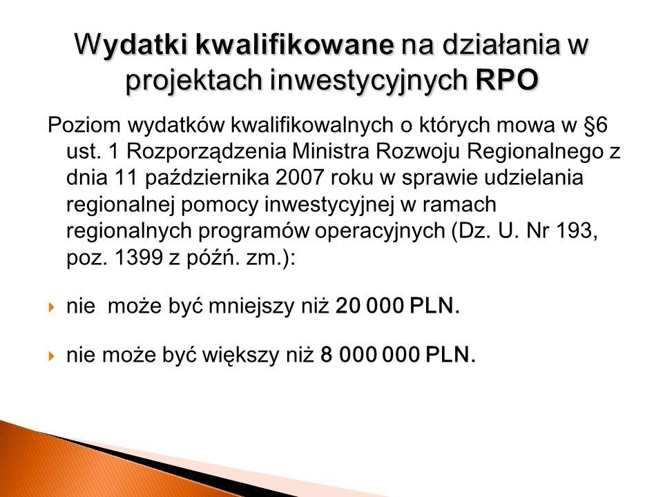 Poziom wydatków kwalifikowalnych o których mowa w §6 ust. 1 Rozporządzenia Ministra Rozwoju Regionalnego z dnia 11 października 2007 roku w sprawie ud
