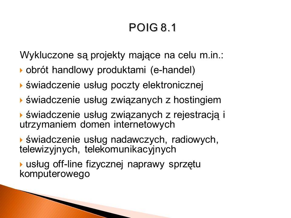 Wykluczone są projekty mające na celu m.in. : obrót handlowy produktami (e-handel ) świadczenie usług poczty elektronicznej świadczenie usług związany