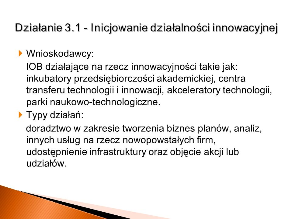 Wnioskodawcy: IOB działające na rzecz innowacyjności takie jak: inkubatory przedsiębiorczości akademickiej, centra transferu technologii i innowacji,