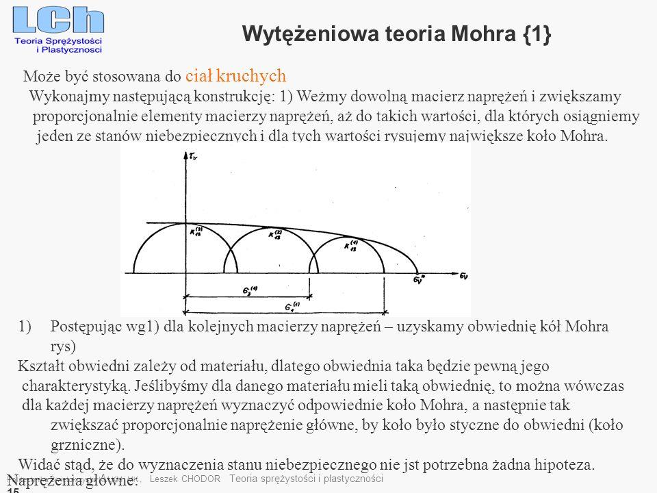Politechnika Świętokrzyska KM,KM i MK, Leszek CHODOR Teoria sprężystości i plastyczności 15 Wytężeniowa teoria Mohra {1} Może być stosowana do ciał kr