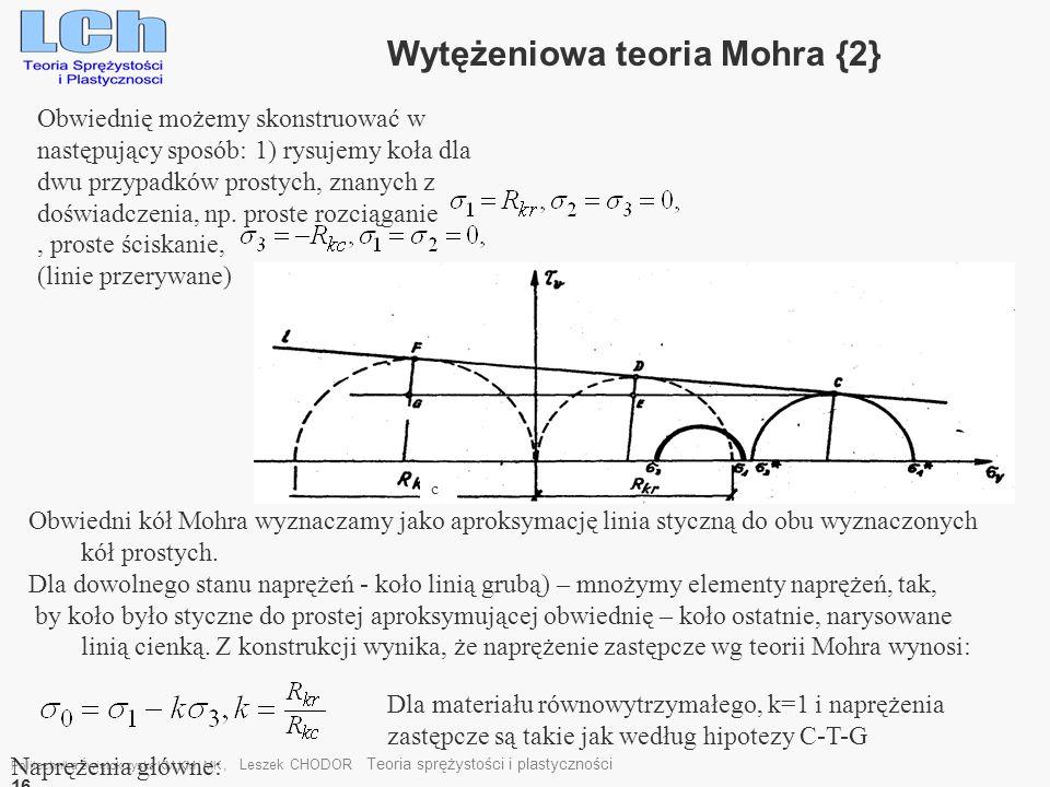 Politechnika Świętokrzyska KM,KM i MK, Leszek CHODOR Teoria sprężystości i plastyczności 16 Wytężeniowa teoria Mohra {2} Obwiednię możemy skonstruować