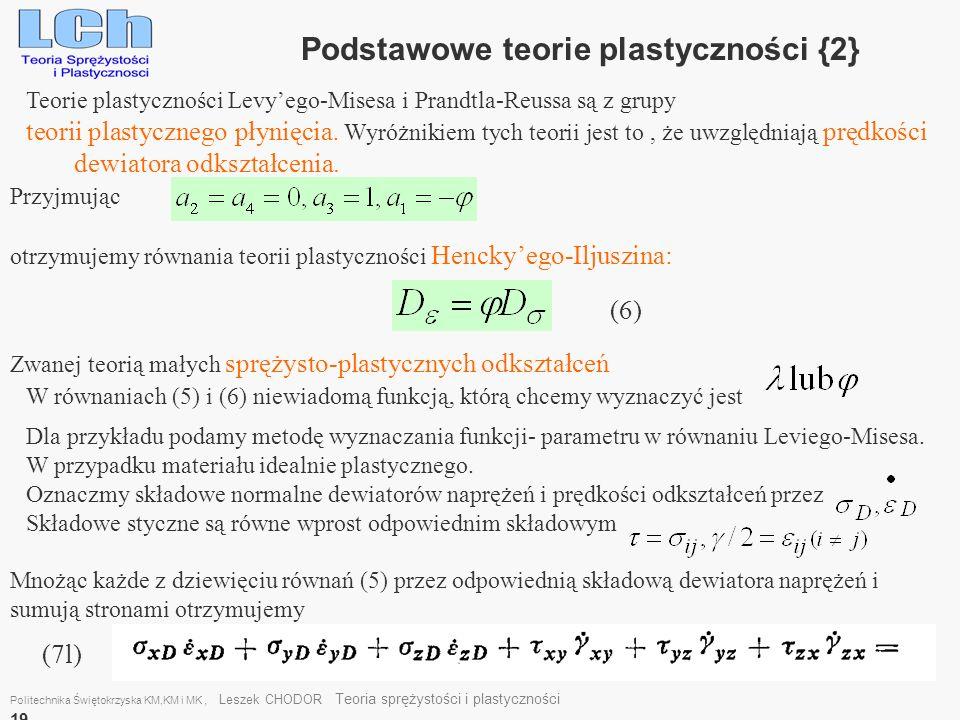 Politechnika Świętokrzyska KM,KM i MK, Leszek CHODOR Teoria sprężystości i plastyczności 19 Podstawowe teorie plastyczności {2} Teorie plastyczności L