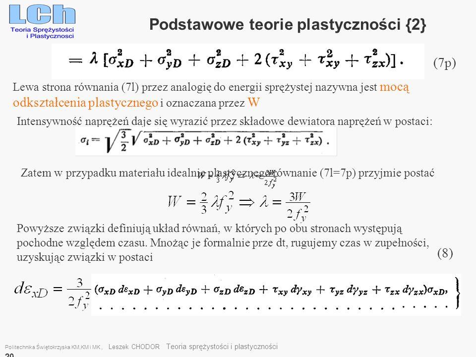Politechnika Świętokrzyska KM,KM i MK, Leszek CHODOR Teoria sprężystości i plastyczności 20 Podstawowe teorie plastyczności {2} (7p) Lewa strona równa