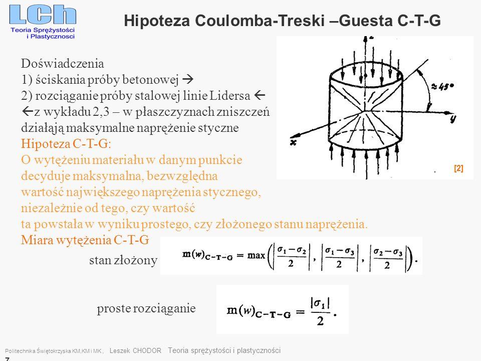 Politechnika Świętokrzyska KM,KM i MK, Leszek CHODOR Teoria sprężystości i plastyczności 7 Hipoteza Coulomba-Treski –Guesta C-T-G Doświadczenia 1) ści