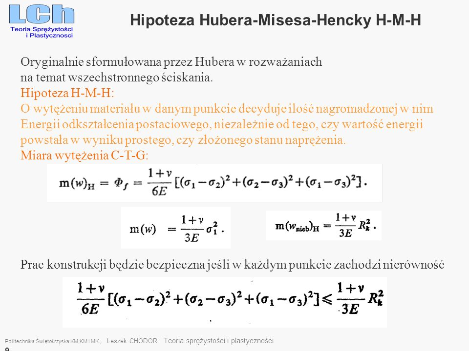 Politechnika Świętokrzyska KM,KM i MK, Leszek CHODOR Teoria sprężystości i plastyczności 9 Hipoteza Hubera-Misesa-Hencky H-M-H Oryginalnie sformułowan