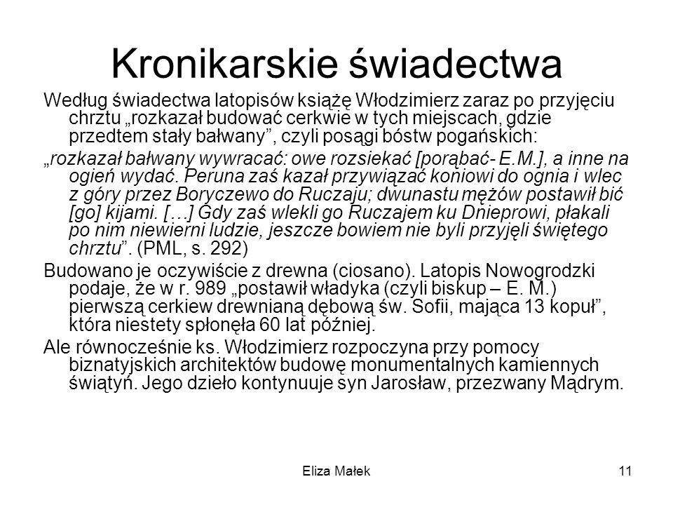 Eliza Małek11 Kronikarskie świadectwa Według świadectwa latopisów książę Włodzimierz zaraz po przyjęciu chrztu rozkazał budować cerkwie w tych miejsca