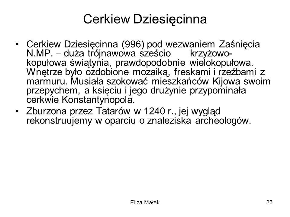 Eliza Małek23 Cerkiew Dziesięcinna Cerkiew Dziesięcinna (996) pod wezwaniem Zaśnięcia N.MP. – duża trójnawowa sześcio krzyżowo- kopułowa świątynia, pr