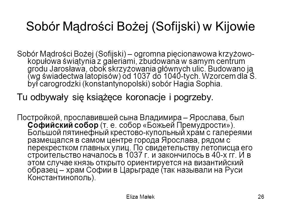 Eliza Małek26 Sobór Mądrości Bożej (Sofijski) w Kijowie Sobór Mądrości Bożej (Sofijski) – ogromna pięcionawowa krzyżowo- kopułowa świątynia z galeriam