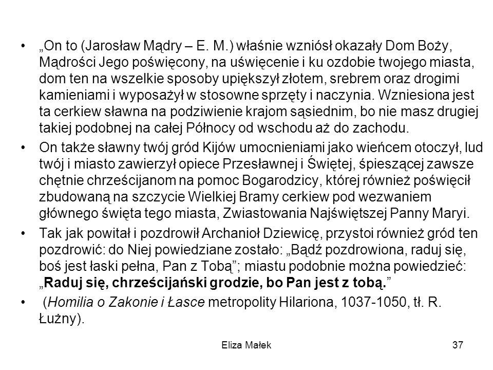 Eliza Małek37 On to (Jarosław Mądry – E. M.) właśnie wzniósł okazały Dom Boży, Mądrości Jego poświęcony, na uświęcenie i ku ozdobie twojego miasta, do