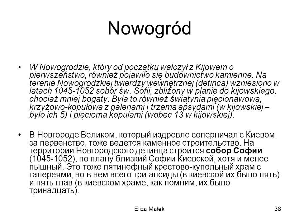 Eliza Małek38 Nowogród W Nowogrodzie, który od początku walczył z Kijowem o pierwszeństwo, również pojawiło się budownictwo kamienne. Na terenie Nowog
