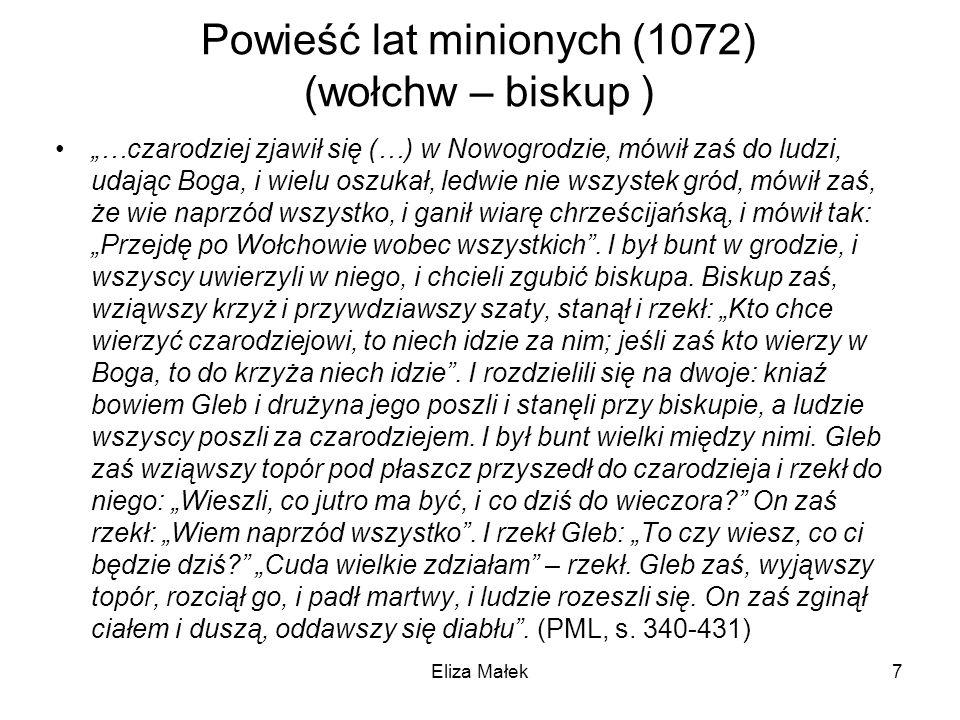 Powieść lat minionych (1072) (wołchw – biskup ) …czarodziej zjawił się (…) w Nowogrodzie, mówił zaś do ludzi, udając Boga, i wielu oszukał, ledwie nie