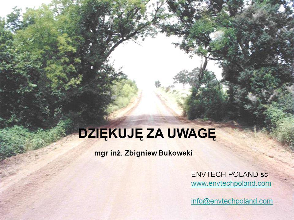 DZIĘKUJĘ ZA UWAGĘ ENVTECH POLAND sc www.envtechpoland.com info@envtechpoland.com mgr inż. Zbigniew Bukowski