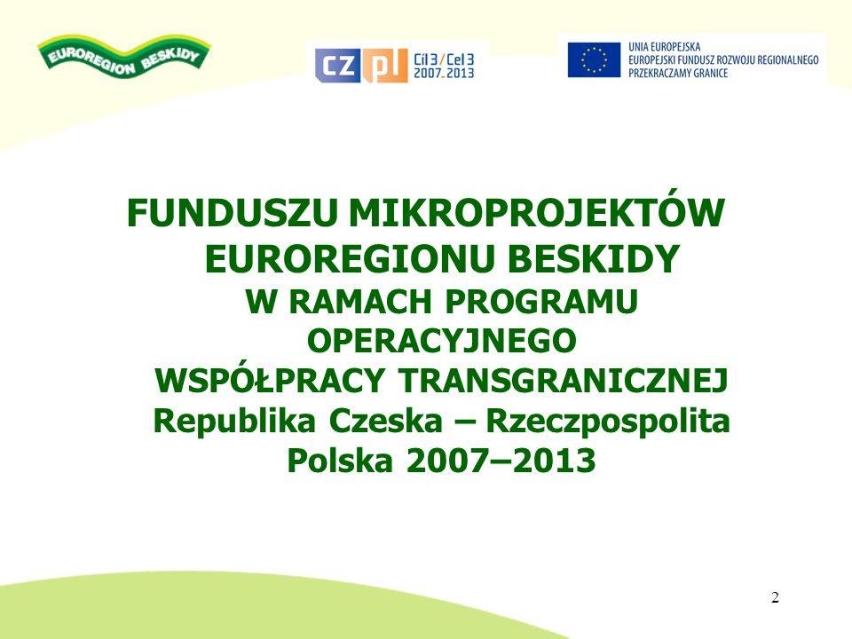 FUNDUSZU MIKROPROJEKTÓW EUROREGIONU BESKIDY W RAMACH PROGRAMU OPERACYJNEGO WSPÓŁPRACY TRANSGRANICZNEJ Republika Czeska – Rzeczpospolita Polska 2007–20