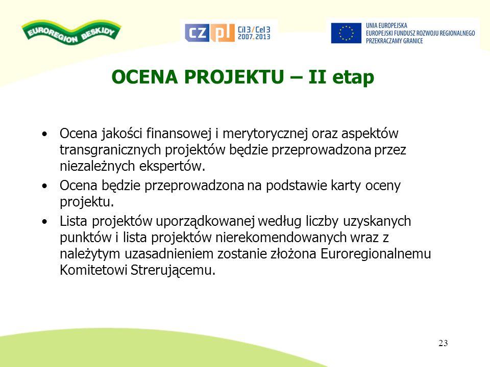 OCENA PROJEKTU – II etap Ocena jakości finansowej i merytorycznej oraz aspektów transgranicznych projektów będzie przeprowadzona przez niezależnych ek