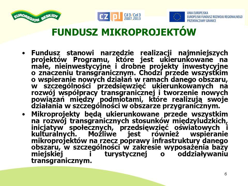 FUNDUSZ MIKROPROJEKTÓW 6 Fundusz stanowi narzędzie realizacji najmniejszych projektów Programu, które jest ukierunkowane na małe, nieinwestycyjne i dr